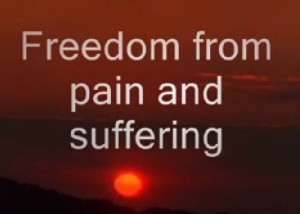 I just feel bad what can I do for freedom from pain and suffering?